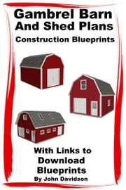 Gambrel Barn and Shed Plans Construction Blueprints ebook by John Davidson