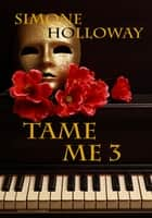 Tame Me 3 (The Billionaire's Submissive) ebook by