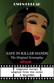 Safe In Killer Hands - The Original Screenplay ebook by Gwen Hullah, Zizzi Bonah