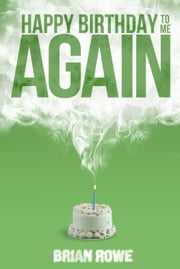 Happy Birthday to Me Again - Birthday Trilogy, #2 ebook by Brian Rowe