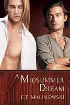 A Midsummer Dream ebook by E.T. Malinowski