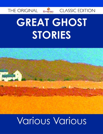 Great Ghost Stories - The Original Classic Edition ebook by Various