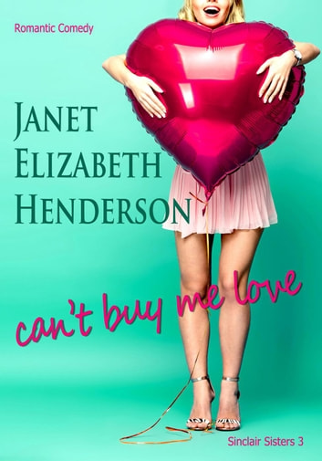 Can't Buy Me Love - Sinclair Sisters Trilogy, #3 ebook by janet elizabeth henderson