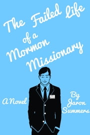 The Failed Life of a Mormon Missionary ebook by Jaron Summers