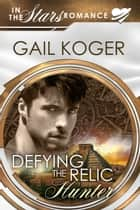 Defying the Relic Hunter ebook by Gail Koger