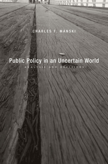 Public Policy in an Uncertain World - Analysis and Decisions ebook by Charles F. Manski
