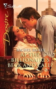 At the Billionaire's Beck and Call? ebook by Rachel Bailey