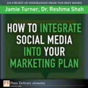 How to Integrate Social Media into Your Marketing Plan ebook by Jamie Turner,Reshma Shah