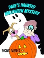 Dave's Haunted Halloween Mystery ebook by Zodiak Paredes