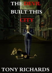 The Devil Built This City ebook by Tony Richards