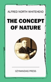 The Concept of Nature ebook by Alfred North Whitehead