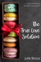 The 'True Love' Solution ebook by Julie Bozza