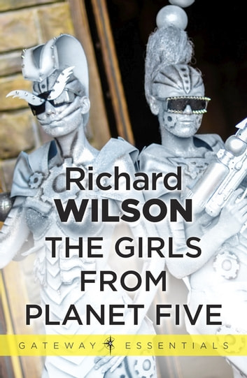 The Girls From Planet Five ebook by Richard Wilson