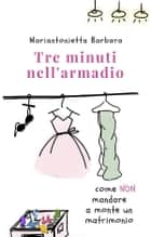 Tre minuti nell'armadio ebook by Mariantonietta Barbara