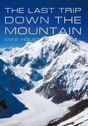 The Last Trip Down The Mountain ebook by Mike Holst