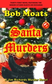 Santa Murders - Jim Richards Murder Novels, #31 ebook by Bob Moats