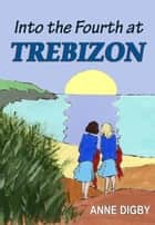 INTO THE FOURTH AT TREBIZON ebook by Anne Digby