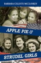 Apple Pie and Strudel Girls: 2nd Edition ebook by Barbara Celeste McCloskey
