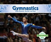 Gymnastics: Great Moments, Records, and Facts ebook by Teddy Borth