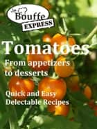 JeBouffe-Express Tomatoes from appetizer to dessert ebook by JeBouffe
