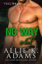 No Way Out - TREX, #4 ebook by Allie K. Adams