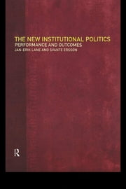 The New Institutional Politics - Outcomes and Consequences ebook by Svante Ersson,Jan-Erik Lane
