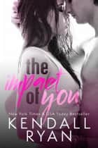 The Impact of You ebook by Kendall Ryan