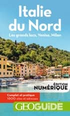 GEOguide Italie du Nord. Les grands lacs, Venise, Milan ebook by Collectif Gallimard Loisirs