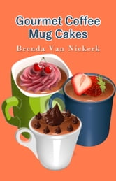 Gourmet Coffee Mug Cakes ebook by Brenda Van Niekerk