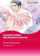 Untamed Italian, Blackmailed Innocent (Harlequin Comics) - Harlequin Comics ebook by Jacqueline Baird, Hiromi Kobayashi