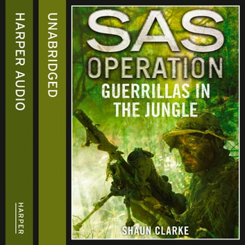 Guerrillas in the Jungle (SAS Operation) audiobook by Shaun Clarke