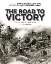 The Road to Victory: From Pearl Harbor to Okinawa ebook by Dale Dye