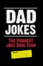 Dad Jokes: The Punniest Joke Book Ever ebook by Editors of Portable Press