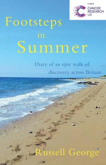 Footsteps in Summer - Diary of an epic walk of discovery across Britain ebook by Russell George