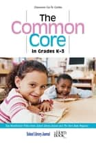 The Common Core in Grades K-3 ebook by Roger Sutton,Daryl Grabarek