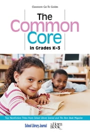 The Common Core in Grades K-3 - Top Nonfiction Titles from School Library Journal and The Horn Book Magazine ebook by Roger Sutton,Daryl Grabarek
