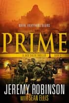 Prime (A Jack Sigler Thriller) ebook by Jeremy Robinson,Sean Ellis