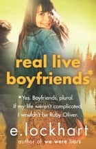 Real Live Boyfriends: A Ruby Oliver Novel 4 - Yes. Boyfriends, plural. If my life weren't complicated, I wouldn't be Ruby Oliver ebook by