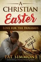 A CHRISTIAN EASTER ebook by Pat Simmons