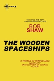 The Wooden Spaceships - Land and Overland Book 2 ebook by Bob Shaw