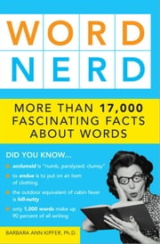Word Nerd - More than 17,000 Fascinating Facts about Words ebook by Barbara Kipfer