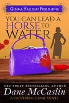You Can Lead a Horse to Water ebook by Dane McCaslin