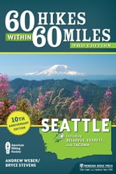 60 Hikes Within 60 Miles: Seattle - Including Bellevue, Everett, and Tacoma ebook by Bryce Stevens,Andrew Weber