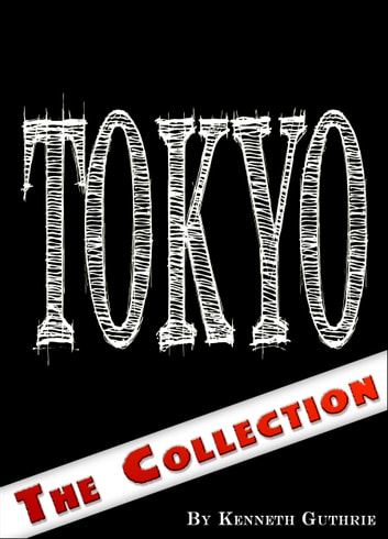 Tokyo: The Collection eBook by Kenneth Guthrie