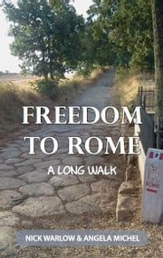 Freedom to Rome - A Long Walk ebook by Nick Warlow,Angela Michel