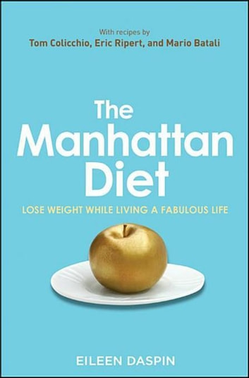 The Manhattan Diet - Lose Weight While Living a Fabulous Life eBook by Eileen Daspin