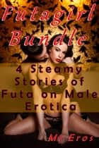 Futagirl Bundle (4 Steamy Stories of Futa on Male Erotica) ebook by MI Eros