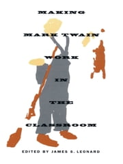 Making Mark Twain Work in the Classroom ebook by James S. Leonard