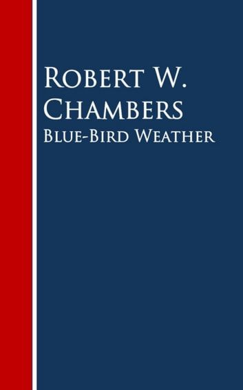 Blue-Bird Weather ebook by Robert W. Chambers