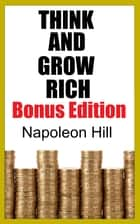 THINK AND GROW RICH - Bonus Edition ebook by Napoleon Hill